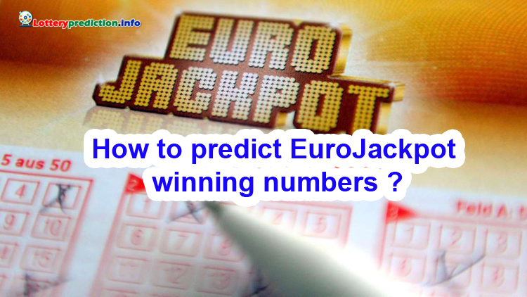 How to predict winning eurojackpot numbers? Eurojackpot predictions 2018